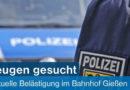 60-jährige Frau wurde im Bahnhof Gießen von mehreren Männern beleidigt, bedroht und begrapscht – Bundespolizei sucht Zeugen