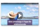 Solo unterwegs: 5 Tipps für Alleinreisende