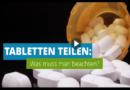 Tabletten teilen: Wann darf man das und wann nicht?